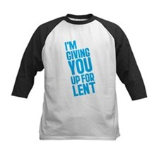 I'm Giving YOU Up For Lent Tee