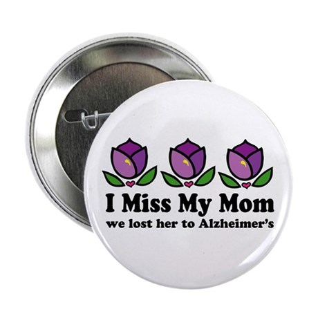 """Lost Mom To Alzheimers 2.25"""" Button"""