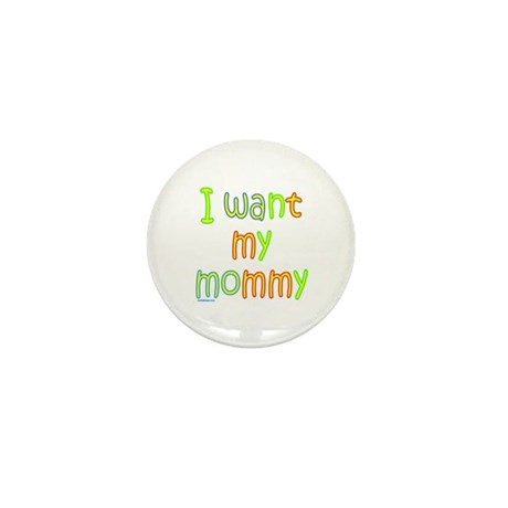 I WANT MY MOMMY Mini Button (100 pack)