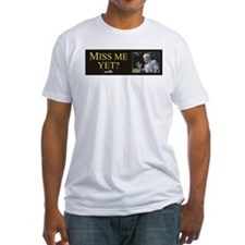 Miss Me Yet? Shirt