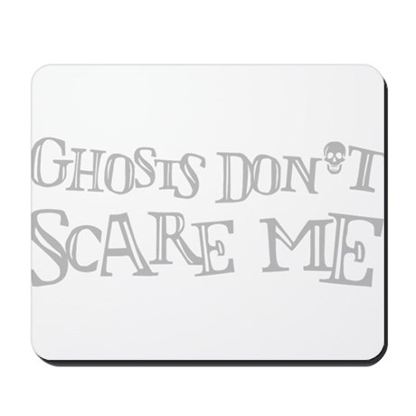 Ghosts don't scare me. Mousepad