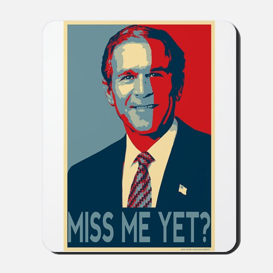 GW Bush Miss Me Yet? Mousepad