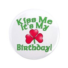 "Kiss Me It's My Birthday St. Pat's 3.5"" Button"