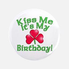 "Kiss Me It's My Birthday St. Pat's 3.5"" Button"