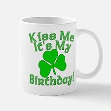 Kiss Me It's My Irish Birthday Mug