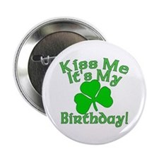 "Kiss Me It's My Irish Birthday 2.25"" Button"