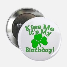 "Kiss Me It's My Irish Birthday 2.25"" Button"