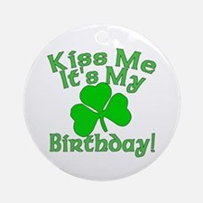 Kiss Me It's My Irish Birthday Ornament (Round)