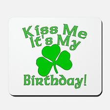 Kiss Me It's My Irish Birthday Mousepad
