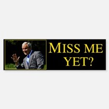Miss Me Yet? George Bush Bumper Bumper Sticker