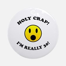 Holy Crap 30th Birthday Gag Gifts Ornament (Round)