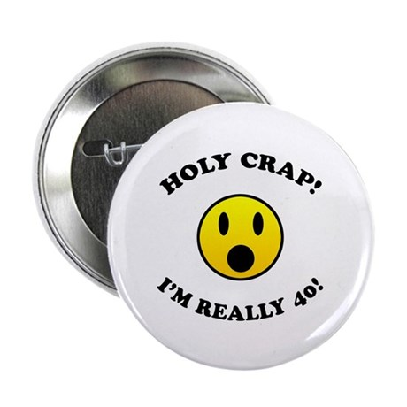 "Holy Crap 40th Birthday 2.25"" Button (100 pack)"