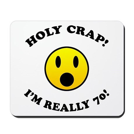 Holy Crap 70th Birthday Mousepad