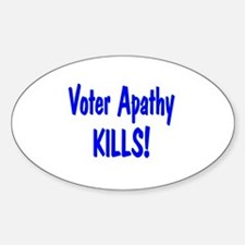 Voter Apathy Kills. Oval Decal
