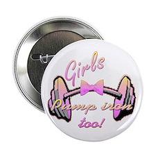 """Girls pump iron too! 2.25"""" Button"""