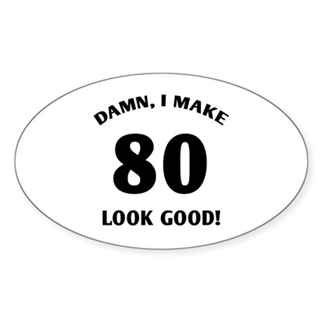 80 Yr Old Gag Gift Sticker (Oval 10 pk)