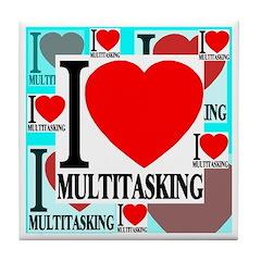 I Love Multitasking Tile Coaster