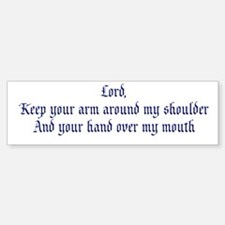 Lord, Keep your arm around my Bumper Bumper Sticker