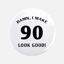 "90 Yr Old Gag Gift 3.5"" Button"