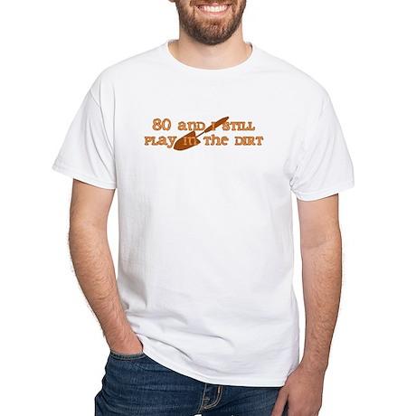 80th Birthday Gardening White T-Shirt