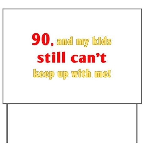 Witty 90th Birthday Yard Sign