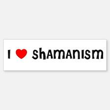 I LOVE SHAMANISM Bumper Bumper Bumper Sticker