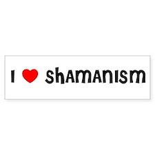 I LOVE SHAMANISM Bumper Bumper Sticker
