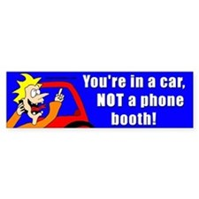 You're in a car, not a phone booth!