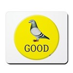 Pigeons-GOOD! Mousepad