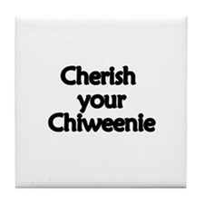 Cherish Your Chiweenie Tile Coaster