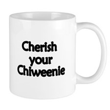 Cherish Your Chiweenie Mug