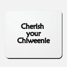 Cherish Your Chiweenie Mousepad