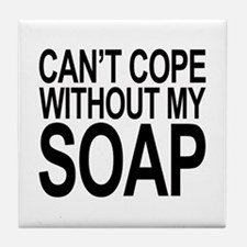 Can't Cope Without My Soap Tile Coaster