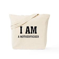 I AM A MOTHERFUCKER Tote Bag
