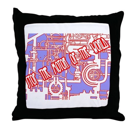 Stop the motor of the world. Throw Pillow