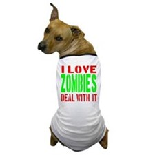 I Love Zombies Deal With It Dog T-Shirt