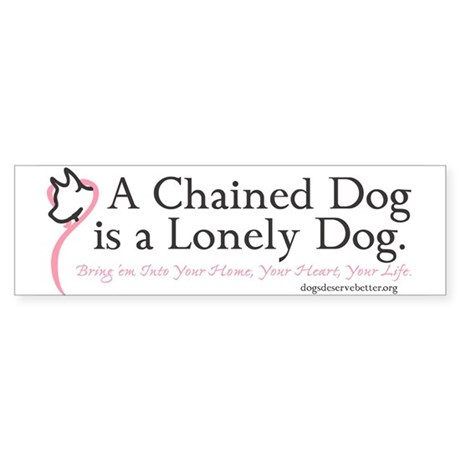 A Chained Dog is a Lonely Dog Bumper Sticker