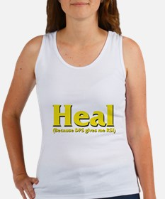 Heal - Because DPS gives me R Women's Tank Top