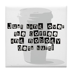Just Give Me The Coffee Tile Coaster