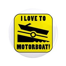 "I Love To Motorboat! 3.5"" Button"