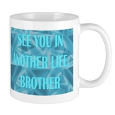 SEE YOU IN ANOTHER LIFE, BROT Mug