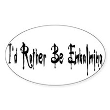 I'd Rather Be Embalming Decal
