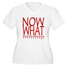 NOW WHAT? T-Shirt