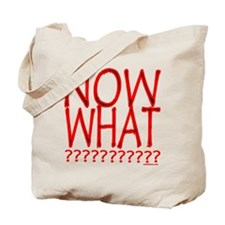 NOW WHAT? Tote Bag