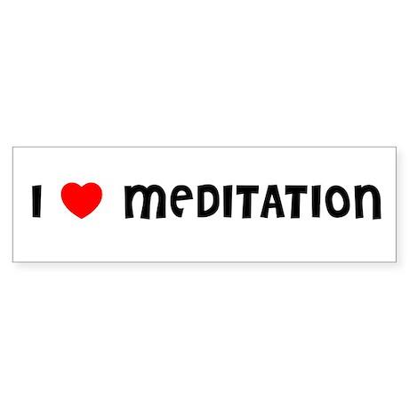 I LOVE MEDITATION Bumper Sticker