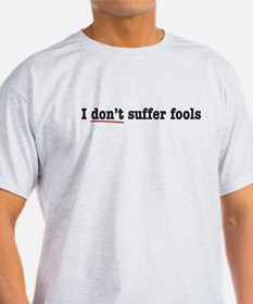 I don't suffer fools. (2 side T-Shirt