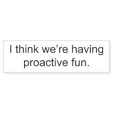 """""""Proactive Fun"""" Bumper Bumper Sticker"""