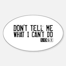 Don't Tell Me What I Can't Do Sticker (Oval)
