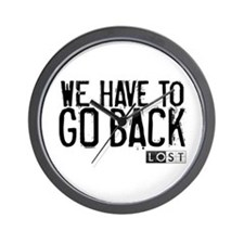 We Have to Go Back Wall Clock