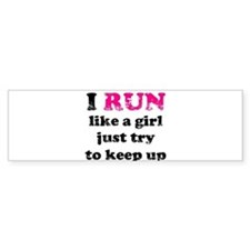 I run like a girl just try to Bumper Sticker